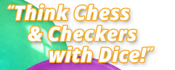 Think Chess & Checkers with Dice!